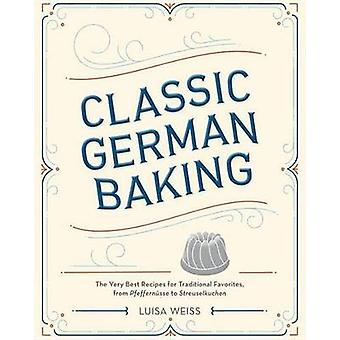 Classic German Baking - The Very Best Recipes for Traditional Favorite