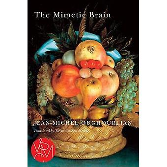 The Mimetic Brain by Jean-Michel Oughourlian - Trevor Cribben Merrill