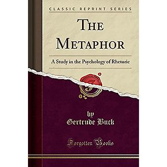 The Metaphor - A Study in the Psychology of Rhetoric (Classic Reprint)