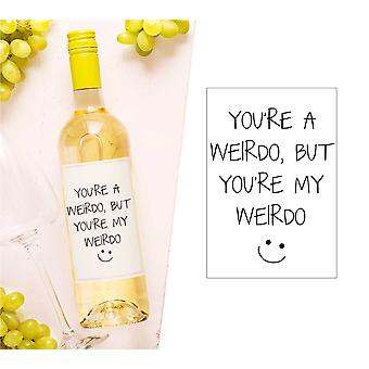 You're Weirdo But You&re My Weirdo Wine Bottle Label