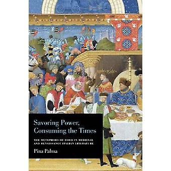 Savoring Power - Consuming the Times - The Metaphors of Food in Mediev