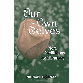 Our Own Selves - More Meditations for Librarians (New edition) by Mich