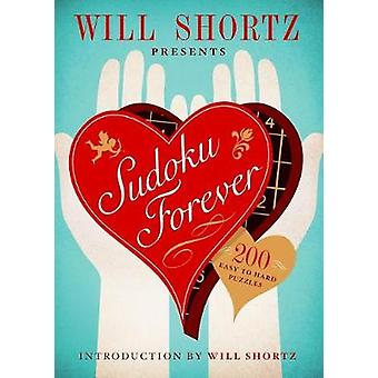 Will Shortz Presents Sudoku Forever - 200 Easy to Hard Puzzles - Easy t