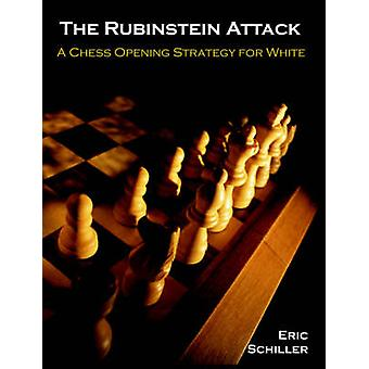 The Rubinstein Attack A Chess Opening Strategy for White by Schiller & Eric