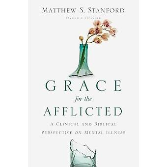 Grace for the Afflicted A Clinical and Biblical Perspective on Mental Illness von Matthew S Stanford