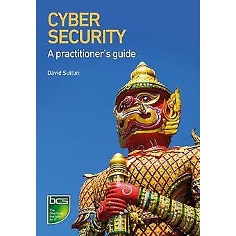 Cyber Security A practitioners guide by Sutton & David