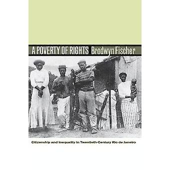 A Poverty of Rights  Citizenship and Inequality in TwentiethCentury Rio de Janeiro by Brodwyn Fischer