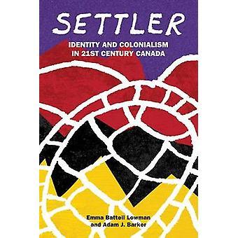 Settler - Identity and Colonialism in 21st Century Canada by Emma Batt