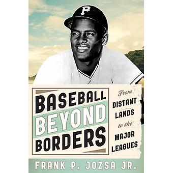 Baseball Beyond Borders From Distant Lands to the Major Leagues von Jozsa & Frank P. & Jr.