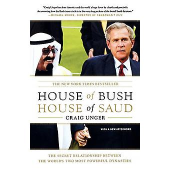 House of Bush House of Saud The Secret Relationship Between the Worlds Two Most Powerful Dynasties by Unger & Craig