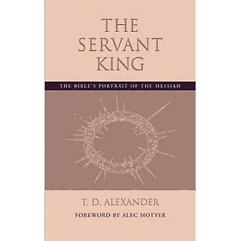 The Servant King The Bibles portrait of the Messiah by Alexander & T. D.