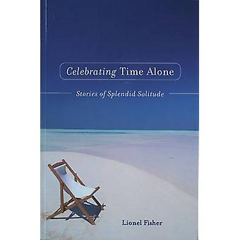 Celebrating Time Alone Stories of Splendid Solitude by Fisher & Lionel L.