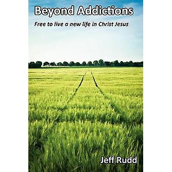 Beyond Addictions  Free To Live a New Live in Christ Jesus by Rudd & Jeff