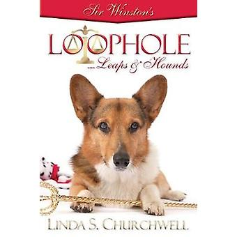 Sir Winstons LOOPHOLE...Leaps  Hounds by Churchwell & Linda S