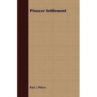 Pioneer Settlement by Pelzer & Karl J.