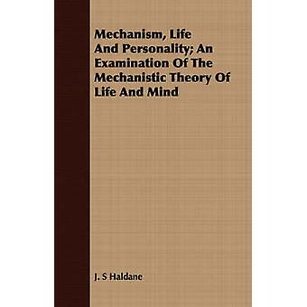 Mechanism Life And Personality An Examination Of The Mechanistic Theory Of Life And Mind by Haldane & J. S