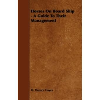 Horses on Board Ship  A Guide to Their Management by Hayes & M. Horace