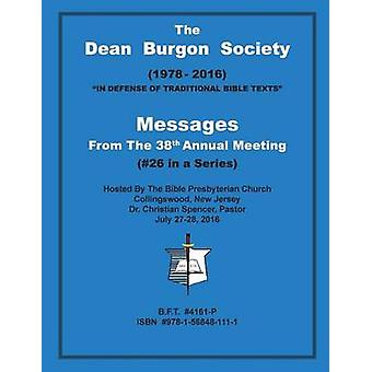 The Dean Burgon Society Messages  From The 38th Annual Meeting by Waite & D. A.