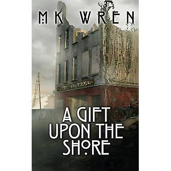 A Gift Upon the Shore by Wren & M. K.