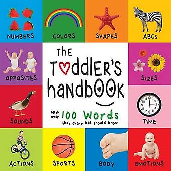 The Toddlers Handbook Numbers Colors Shapes Sizes ABC Animals Opposites and Sounds with over 100 Words that every Kid should Know Engage Early Readers Childrens Learning Books by Martin & Dayna