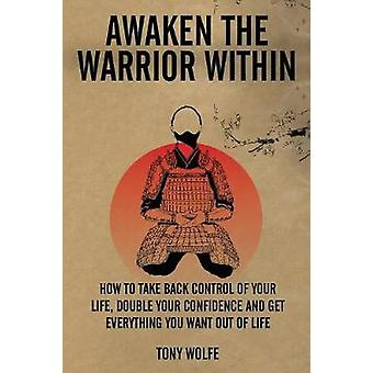 AWAKEN THE WARRIOR WITHIN by Wolfe & Tony