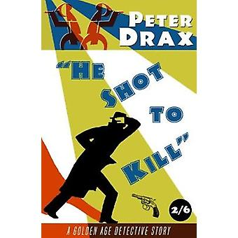 He Shot to Kill A Golden Age Mystery by Drax & Peter