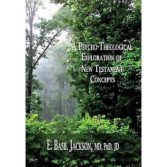 A PSYCHOTHEOLOGICAL EXPLORATION OF NEW TESTAMENT CONCEPTS by Jackson & E. Basil
