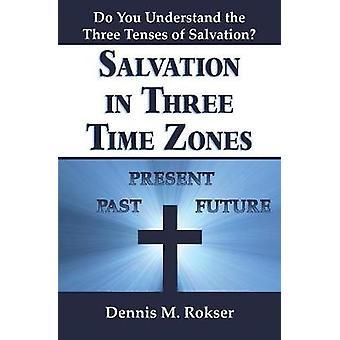 Salvation in Three Time Zones by Rokser & Dennis M.