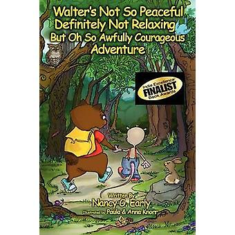Walters Not So Peaceful Definitely Not Relaxing But Oh So Awfully Courageous Adventure by Early & Nancy