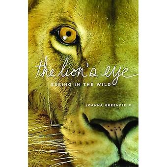 The Lions Eye Seeing in the Wild by Greenfield & Joanna