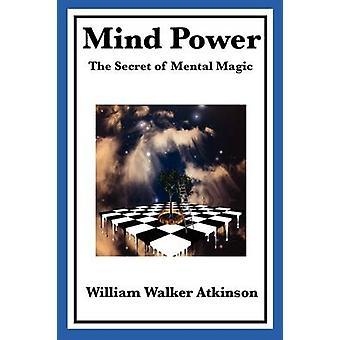 Mind Power The Secret of Mental Magic von Atkinson & William Walker