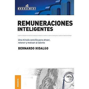 Remuneraciones Inteligentes Una mirada sencilla para atraer retener y motivar al talento by Hidalgo & Bernardo