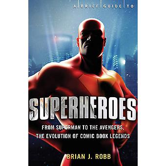 A Brief Guide to Superheroes by Brian J. Robb - 9780762452316 Book