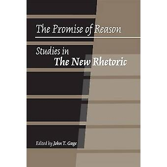 The Promise of Reason - Studies in The New Rhetoric by John T. Gage -