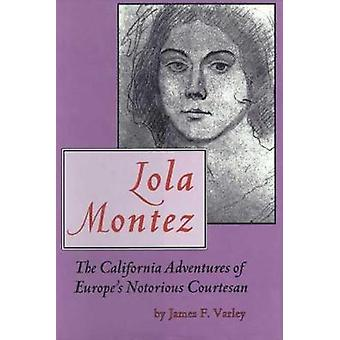 Lola Montez - The California Adventures of Europe's Notorious Courtesa