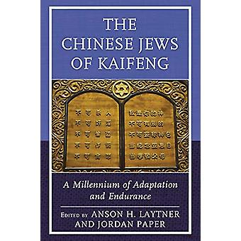 The Chinese Jews of Kaifeng - A Millennium of Adaptation and Endurance