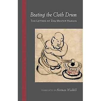 Beating the Cloth Drum - Letters of Zen Master Hakuin by Hakuin - 9781