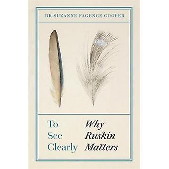 To See Clearly - Why Ruskin Matters by Suzanne Fagence Cooper - 978178