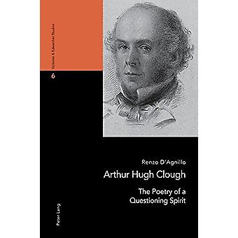 Arthur Hugh Clough - The Poetry of a Questioning Spirit by Renzo D'Agn