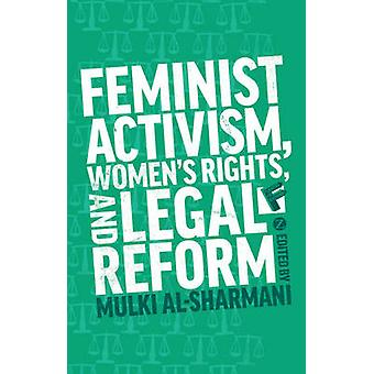 Feminist Activism - Women's Rights - and Legal Reform by Mulki Al-Sha