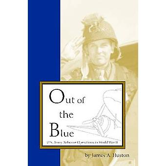 Out of the Blue - Us Army Airborne Operations in World War II by James