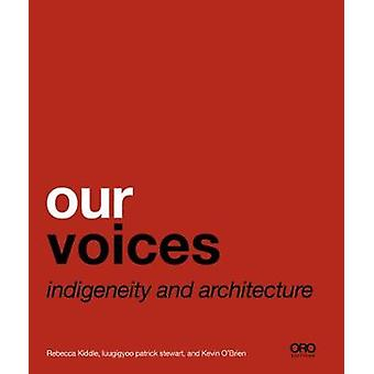 Our Voices - Indigeneity and Architecture by Rebecca Kiddle - 97819407