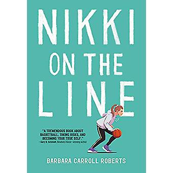 Nikki on the Line by Barbara Carroll Roberts - 9780316521901 Book