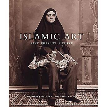 Islamic Art - Past - Present - Future by Jonathan M. Bloom - 978030024