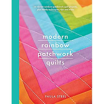 Modern Rainbow Patchwork Quilts by Paula Steel - 9781526752413 Book