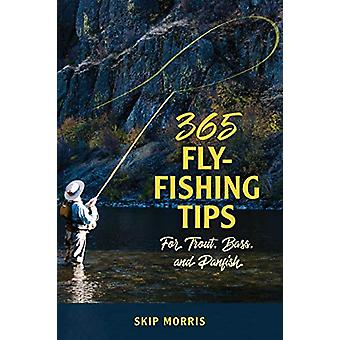 365 Fly-Fishing Tips voor forel - Bas - en panfish door Skip Morris -