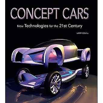 Concept Cars - New Technologies for the 21st Century by  -Larry Edsall