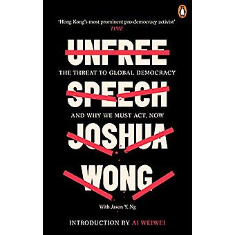 Unfree Speech - The Threat to Global Democracy and Why We Must Act - N