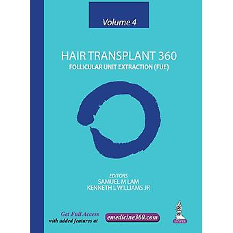 Hair Transplant 360 Volume 4 by Edited by Samuel M Lam & Edited by Kenneth L Williams