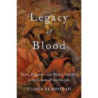 Legacy of Blood by Bemporad & Elissa Associate Professor of History and Jerry and William Ungar Professor in Eastern European Jewish History and the Holocaust & Associate Professor of History and Jerry and William Ungar